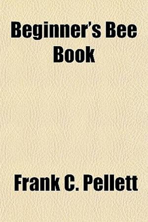 Beginner's Bee Book af Frank C. Pellett