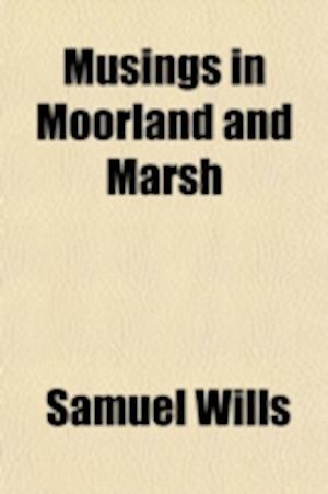 Musings in Moorland and Marsh af Samuel Wills