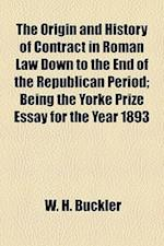 The Origin and History of Contract in Roman Law Down to the End of the Republican Period; Being the Yorke Prize Essay for the Year 1893 af W. H. Buckler