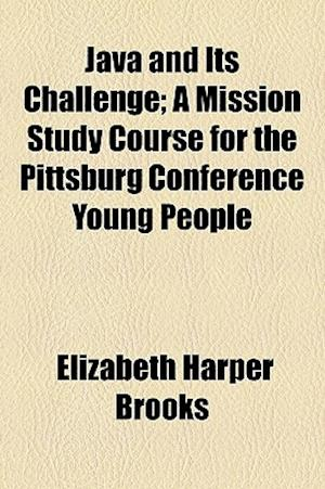 Java and Its Challenge; A Mission Study Course for the Pittsburg Conference Young People af Elizabeth Harper Brooks