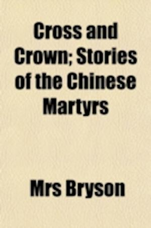 Cross and Crown; Stories of the Chinese Martyrs af Mrs Bryson