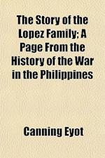 The Story of the Lopez Family; A Page from the History of the War in the Philippines af Canning Eyot