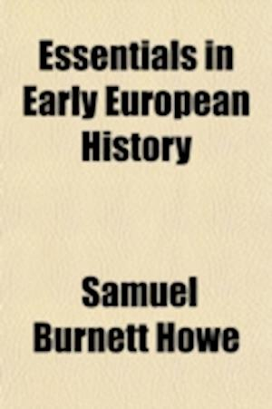 Essentials in Early European History af Samuel Burnett Howe