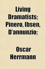 Living Dramatists; Pinero, Ibsen, D'Annunzio; af Oscar Herrmann