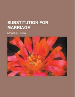 Substitution for Marriage af Bernard L. Quinn, B. L. Quinn