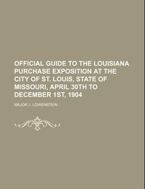 Official Guide to the Louisiana Purchase Exposition at the City of St. Louis, State of Missouri, April 30th to December 1st, 1904 af Major J. Lowenstein, Louisiana Purchase Exposition
