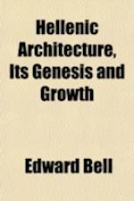 Hellenic Architecture, Its Genesis and Growth af Edward Bell