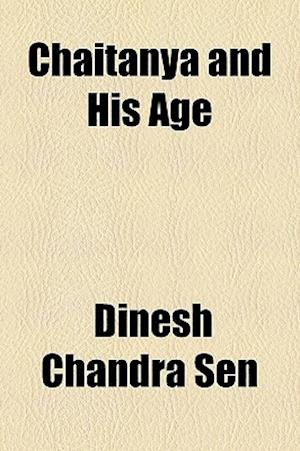 Chaitanya and His Age af Dinesh Chandra Sen