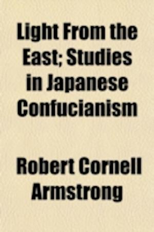 Light from the East; Studies in Japanese Confucianism af Robert Cornell Armstrong