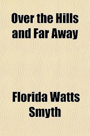 Over the Hills and Far Away af Florida Watts Smyth