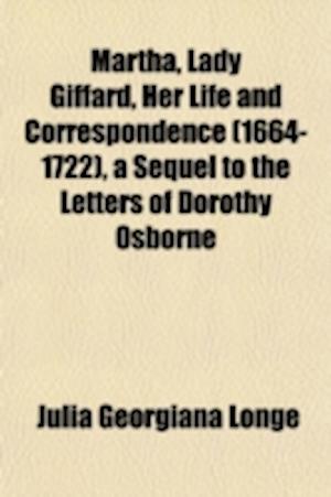 Martha, Lady Giffard, Her Life and Correspondence (1664-1722), a Sequel to the Letters of Dorothy Osborne af Julia Georgiana Longe