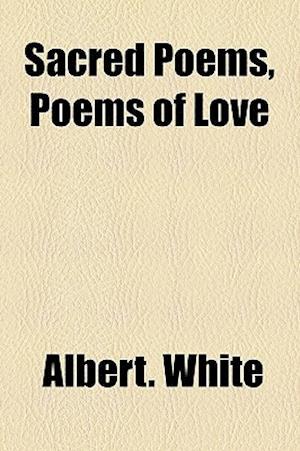 Sacred Poems, Poems of Love af Albert White