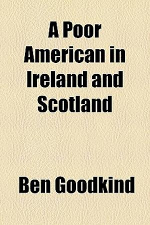 A Poor American in Ireland and Scotland af Ben Goodkind