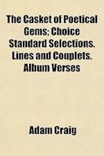 The Casket of Poetical Gems; Choice Standard Selections. Lines and Couplets. Album Verses af Adam Craig