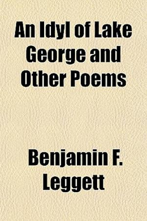 An Idyl of Lake George and Other Poems af Benjamin F. Leggett