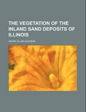 The Vegetation of the Inland Sand Deposits of Illinois af Henry a. Gleason