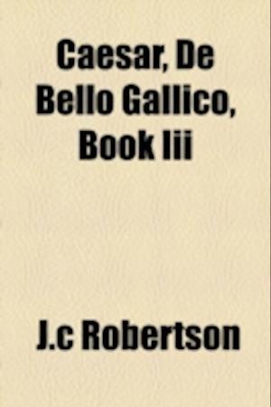 Caesar, de Bello Gallico, Book III af J. C. Robertson