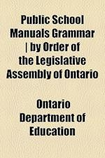 Public School Manuals Grammar - By Order of the Legislative Assembly of Ontario af Ontario Department Of Education