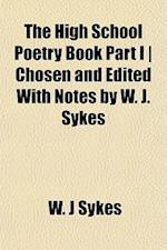 The High School Poetry Book Part I - Chosen and Edited with Notes by W. J. Sykes af W. J. Sykes