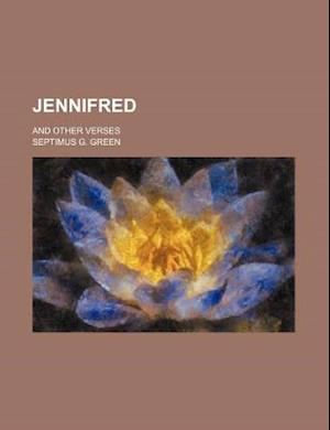 Jennifred; And Other Verses af Septimus G. Green