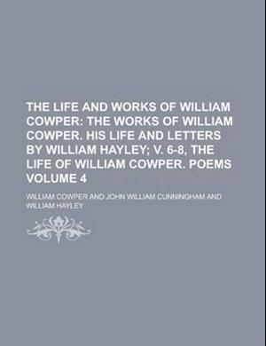 The Life and Works of William Cowper Volume 4 af Gilbert J. Hunt, William Cowper