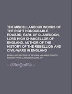 The Miscellaneous Works of the Right Honourable Edward, Earl of Clarendon, Lord High Chancellor of England, Author of the History of the Rebellion and af Edward Hyde Clarendon