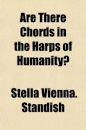 Are There Chords in the Harps of Humanity? af Stella Vienna Standish