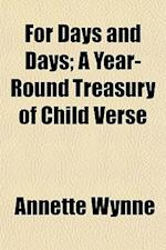 For Days and Days; A Year-Round Treasury of Child Verse af Annette Wynne