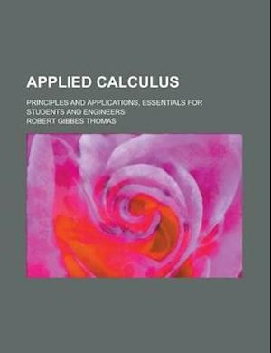 Applied Calculus; Principles and Applications, Essentials for Students and Engineers af Robert Gibbes Thomas