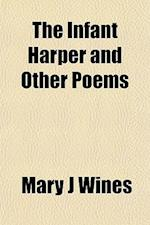 The Infant Harper and Other Poems af Mary J. Wines
