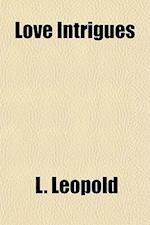 Love Intrigues af L. Leopold