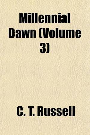 Millennial Dawn (Volume 3) af C. T. Russell