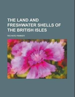 The Land and Freshwater Shells of the British Isles af Charles Francois Du Perier Dumouriez, Richard Rimmer