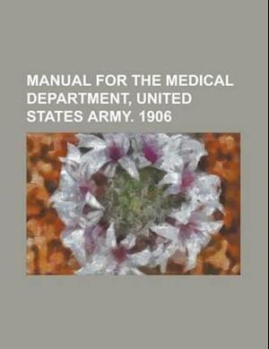 Manual for the Medical Department, United States Army. 1906 af Books Group, Christopher T. Bateman, Anonymous