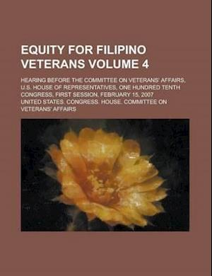 Equity for Filipino Veterans; Hearing Before the Committee on Veterans' Affairs, U.S. House of Representatives, One Hundred Tenth Congress, First Sess af John S. C. Abbott, United States Congress Affairs