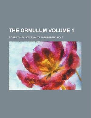 The Ormulum Volume 1 af Robert Meadows White