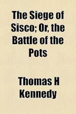 The Siege of Sisco; Or, the Battle of the Pots af Thomas H. Kennedy