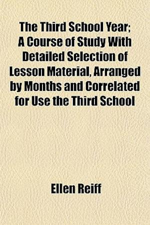 The Third School Year; A Course of Study with Detailed Selection of Lesson Material, Arranged by Months and Correlated for Use the Third School af Ellen Reiff