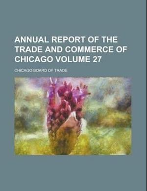 Annual Report of the Trade and Commerce of Chicago Volume 27 af George Cathcart Bronson, Chicago Board of Trade