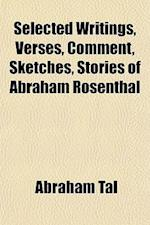 Selected Writings, Verses, Comment, Sketches, Stories of Abraham Rosenthal af Abraham Tal