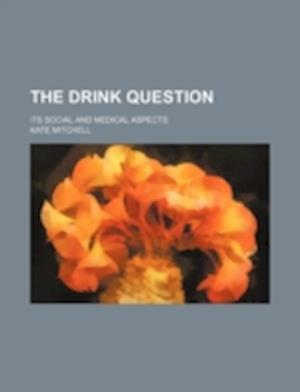The Drink Question; Its Social and Medical Aspects af Kate Mitchell