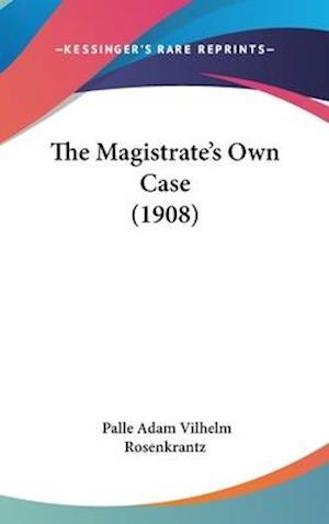 The Magistrate's Own Case (1908) af Palle Adam Vilhelm Rosenkrantz