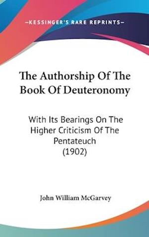 The Authorship of the Book of Deuteronomy af John William Mcgarvey