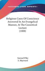 Religious Cases of Conscience Answered in an Evangelical Manner, at the Casuistical Lecture (1808) af S. Hayward, Samuel Pike