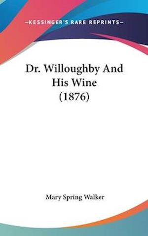 Dr. Willoughby and His Wine (1876) af Mary Spring Walker