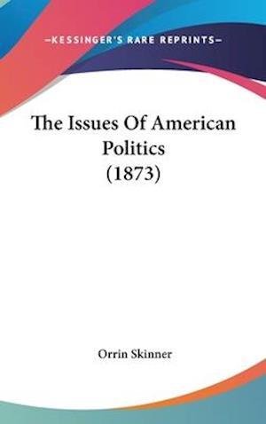 The Issues of American Politics (1873) af Orrin Skinner