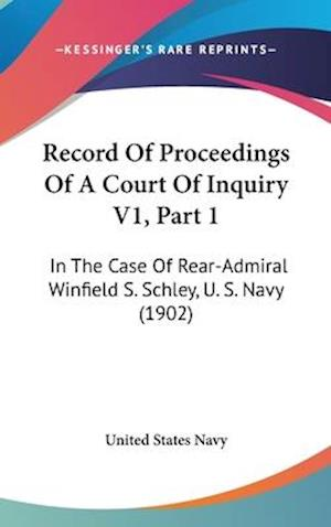 Record of Proceedings of a Court of Inquiry V1, Part 1 af United States Navy Department, United States Navy