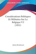 Considerations Politiques Et Militaires Sur La Belgique V2 (1851) af Alexis Brialmont
