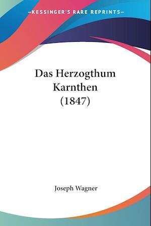Das Herzogthum Karnthen (1847) af Joseph Wagner