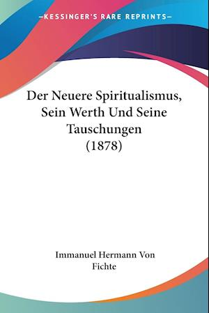 Der Neuere Spiritualismus, Sein Werth Und Seine Tauschungen (1878) af Immanuel Hermann Von Fichte
